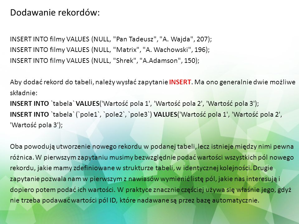 Dodawanie rekordów: INSERT INTO filmy VALUES (NULL,