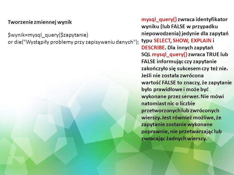 $wynik=mysql_query($zapytanie) or die(