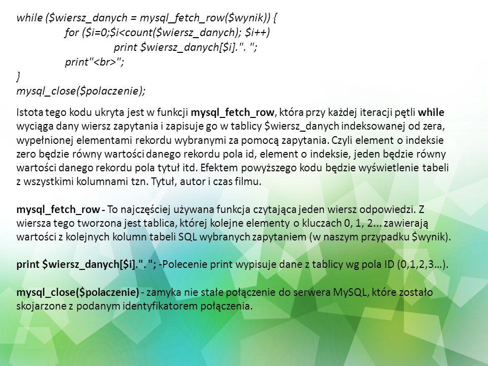 while ($wiersz_danych = mysql_fetch_row($wynik)) { for ($i=0;$i<count($wiersz_danych); $i++) print $wiersz_danych[$i].
