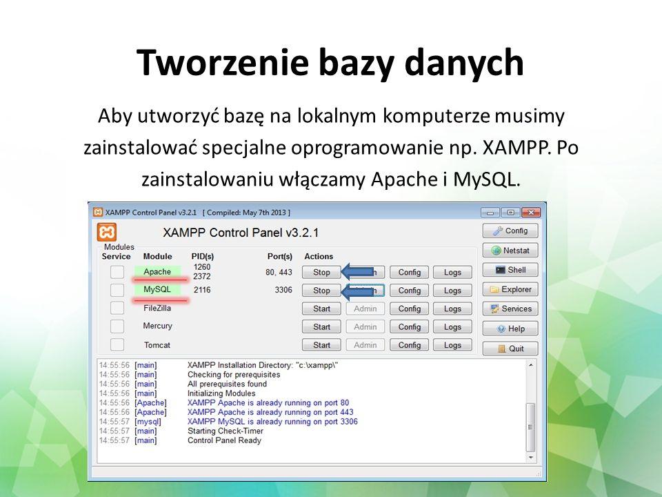 Tworzenie bazy danych Aby utworzyć bazę na lokalnym komputerze musimy zainstalować specjalne oprogramowanie np. XAMPP. Po zainstalowaniu włączamy Apac