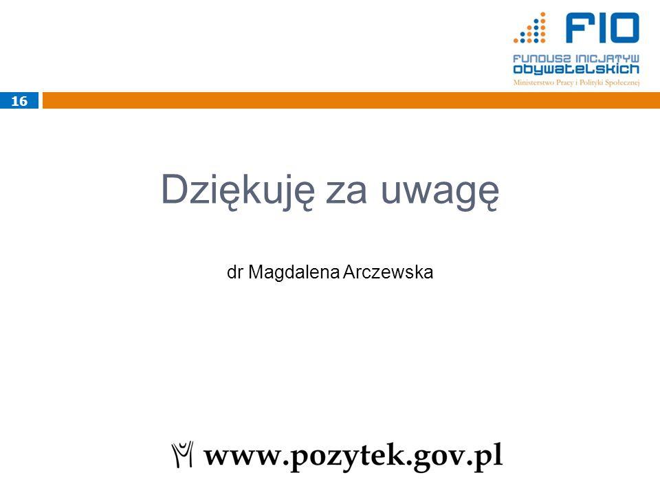 Dziękuję za uwagę dr Magdalena Arczewska 16