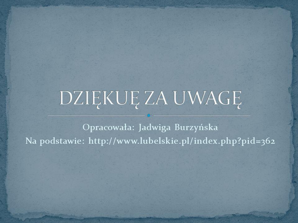 Opracowała: Jadwiga Burzyńska Na podstawie: http://www.lubelskie.pl/index.php?pid=362
