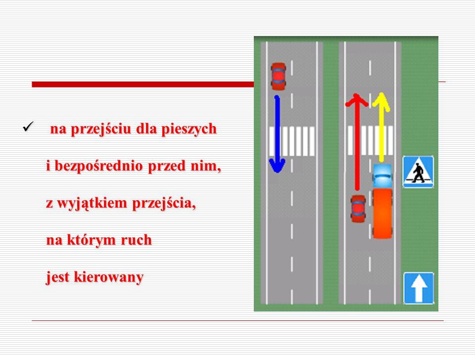 na przejeździe dla rowerzystów i bezpośrednio przed nim, z wyjątkiem przejazdu, na którym ruch jest kierowany na przejeździe dla rowerzystów i bezpośrednio przed nim, z wyjątkiem przejazdu, na którym ruch jest kierowany