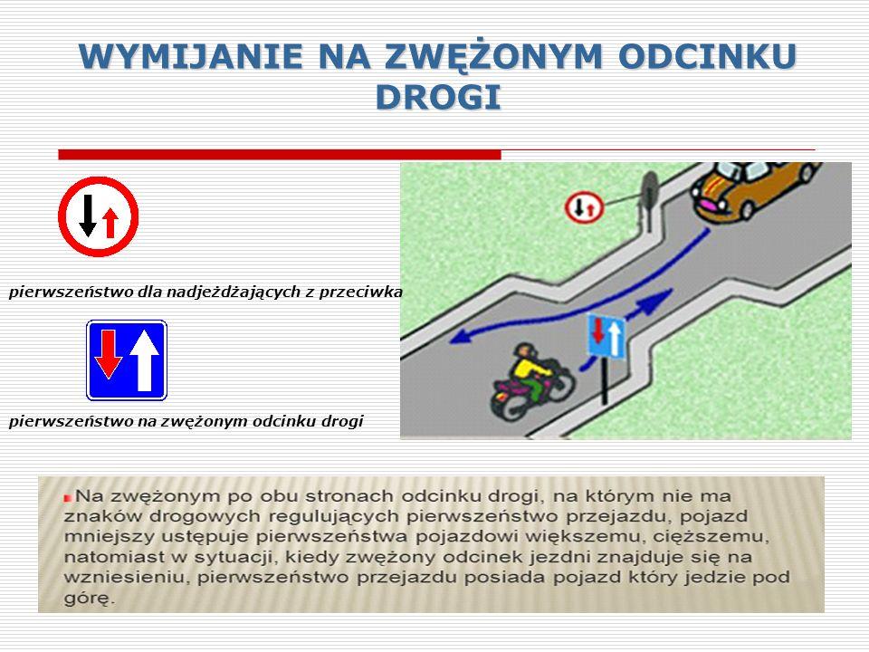 WYMIJANIE Kierujący pojazdem jest obowiązany przy wymijaniu zachować bezpieczny odstęp od wymijanego pojazdu lub uczestnika ruchu, a w razie potrzeby zjechać na prawo i zmniejszyć prędkość lub zatrzymać się.