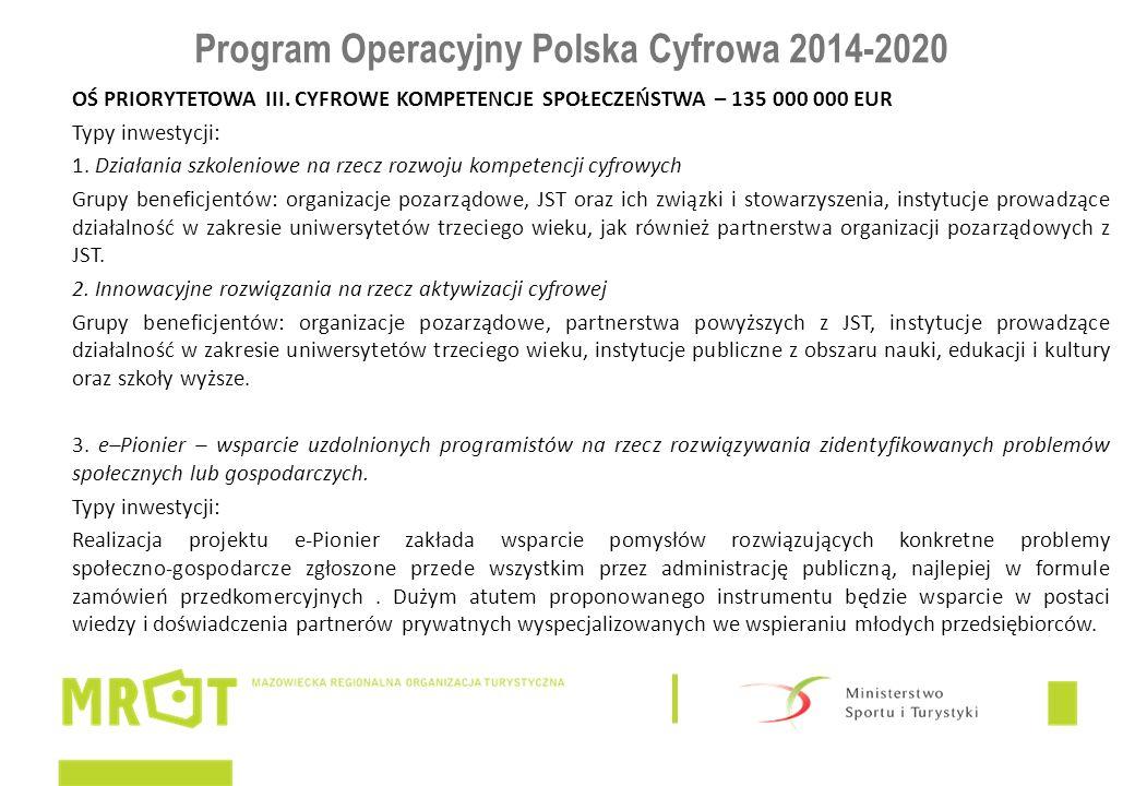 Program Operacyjny Polska Cyfrowa 2014-2020 OŚ PRIORYTETOWA III. CYFROWE KOMPETENCJE SPOŁECZEŃSTWA – 135 000 000 EUR Typy inwestycji: 1. Działania szk