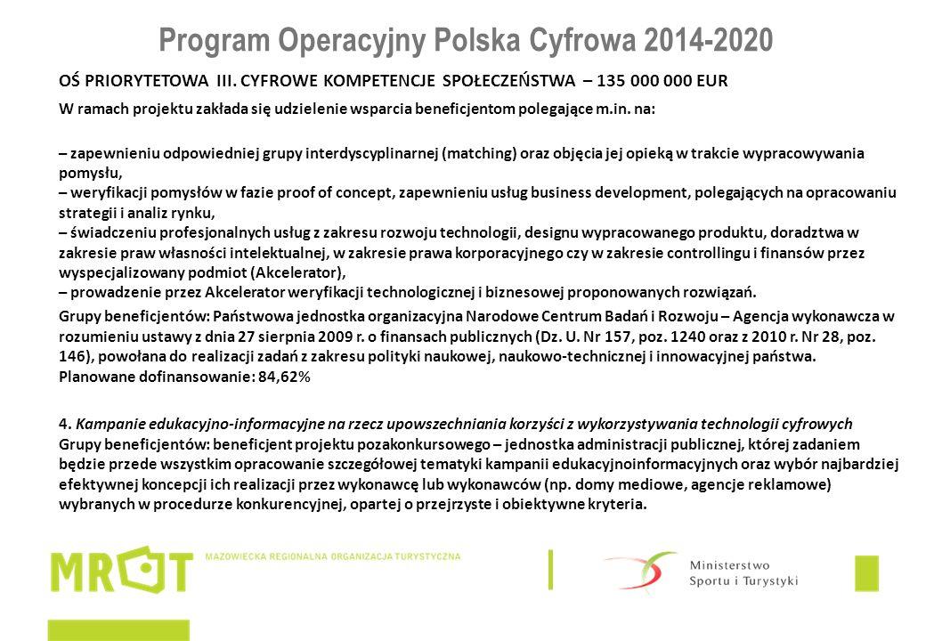 Program Operacyjny Polska Cyfrowa 2014-2020 OŚ PRIORYTETOWA III. CYFROWE KOMPETENCJE SPOŁECZEŃSTWA – 135 000 000 EUR W ramach projektu zakłada się udz
