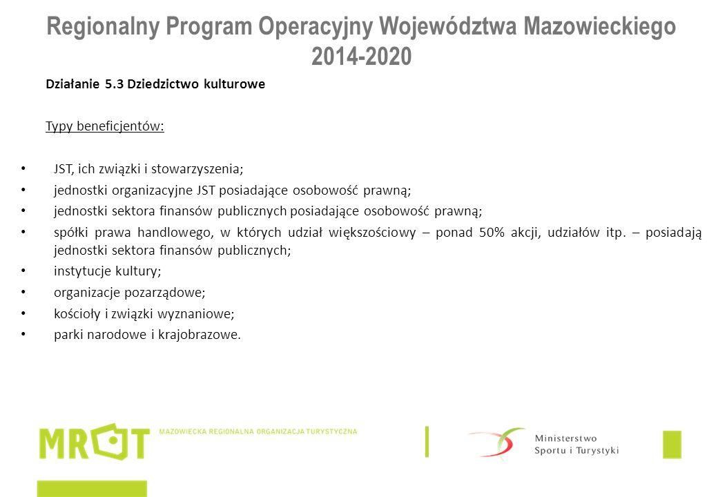 Regionalny Program Operacyjny Województwa Mazowieckiego 2014-2020 Działanie 5.3 Dziedzictwo kulturowe Typy beneficjentów: JST, ich związki i stowarzys
