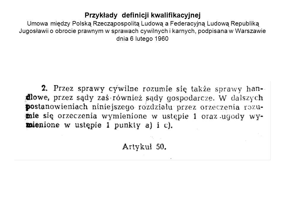Przykłady definicji kwalifikacyjnej Umowa między Polską Rzecząpospolitą Ludową a Federacyjną Ludową Republiką Jugosławii o obrocie prawnym w sprawach cywilnych i karnych, podpisana w Warszawie dnia 6 lutego 1960