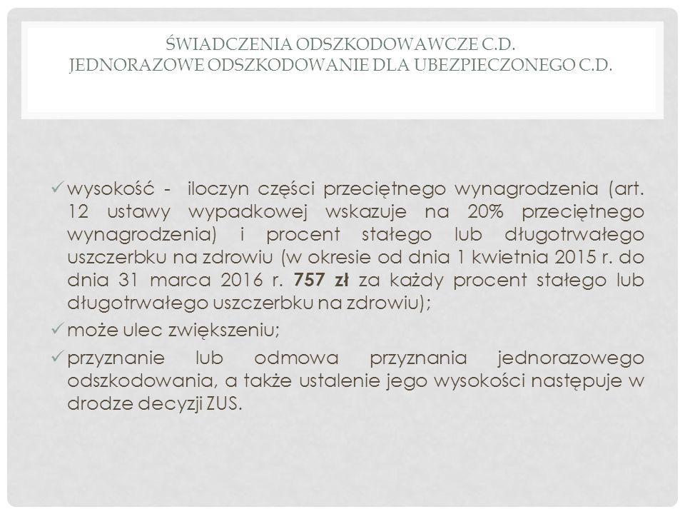 ŚWIADCZENIA ODSZKODOWAWCZE C.D. JEDNORAZOWE ODSZKODOWANIE DLA UBEZPIECZONEGO C.D. wysokość - iloczyn części przeciętnego wynagrodzenia (art. 12 ustawy