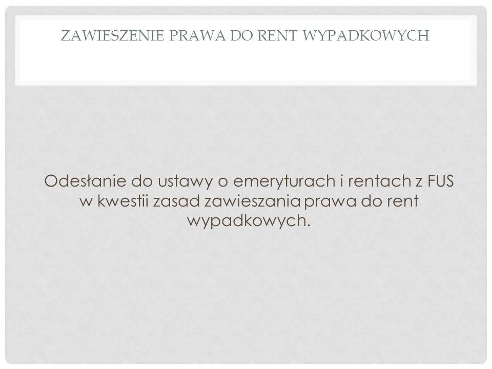 ZAWIESZENIE PRAWA DO RENT WYPADKOWYCH Odesłanie do ustawy o emeryturach i rentach z FUS w kwestii zasad zawieszania prawa do rent wypadkowych.