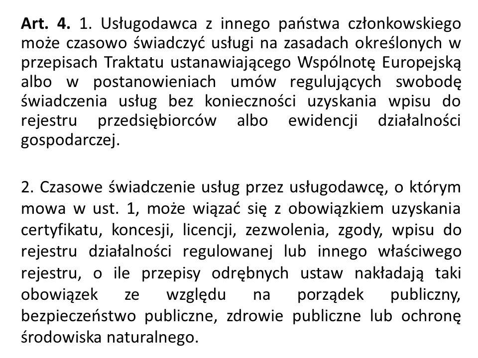 Art. 4. 1. Usługodawca z innego państwa członkowskiego może czasowo świadczyć usługi na zasadach określonych w przepisach Traktatu ustanawiającego Wsp