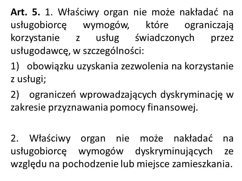 Art. 5. 1. Właściwy organ nie może nakładać na usługobiorcę wymogów, które ograniczają korzystanie z usług świadczonych przez usługodawcę, w szczególn