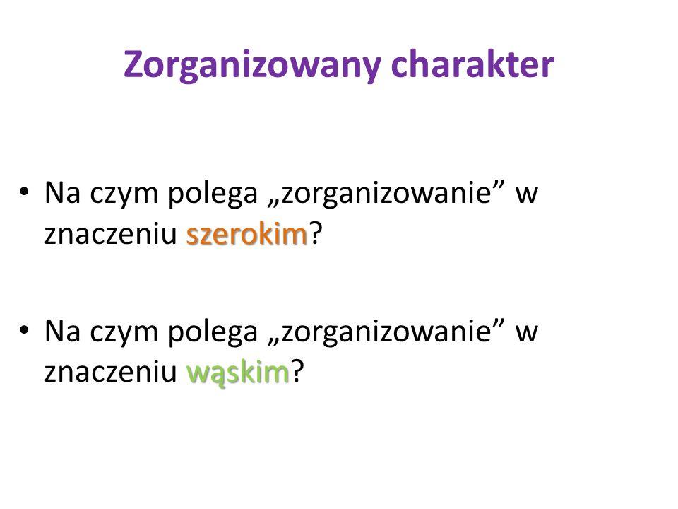 """Zorganizowany charakter szerokim Na czym polega """"zorganizowanie"""" w znaczeniu szerokim? wąskim Na czym polega """"zorganizowanie"""" w znaczeniu wąskim?"""