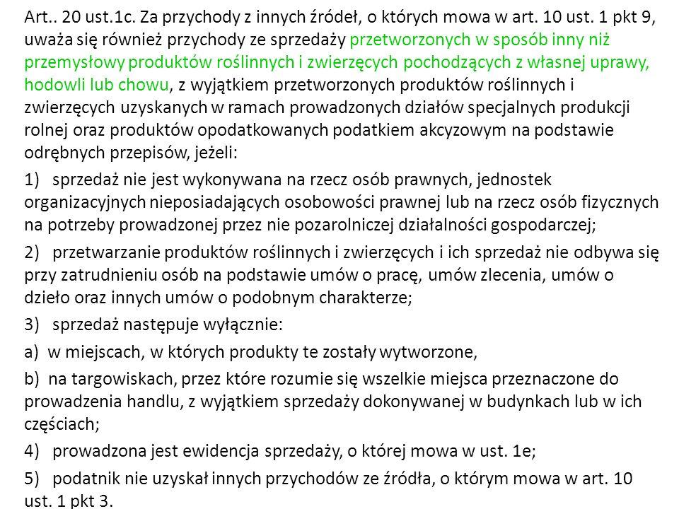 Art.. 20 ust.1c. Za przychody z innych źródeł, o których mowa w art. 10 ust. 1 pkt 9, uważa się również przychody ze sprzedaży przetworzonych w sposób