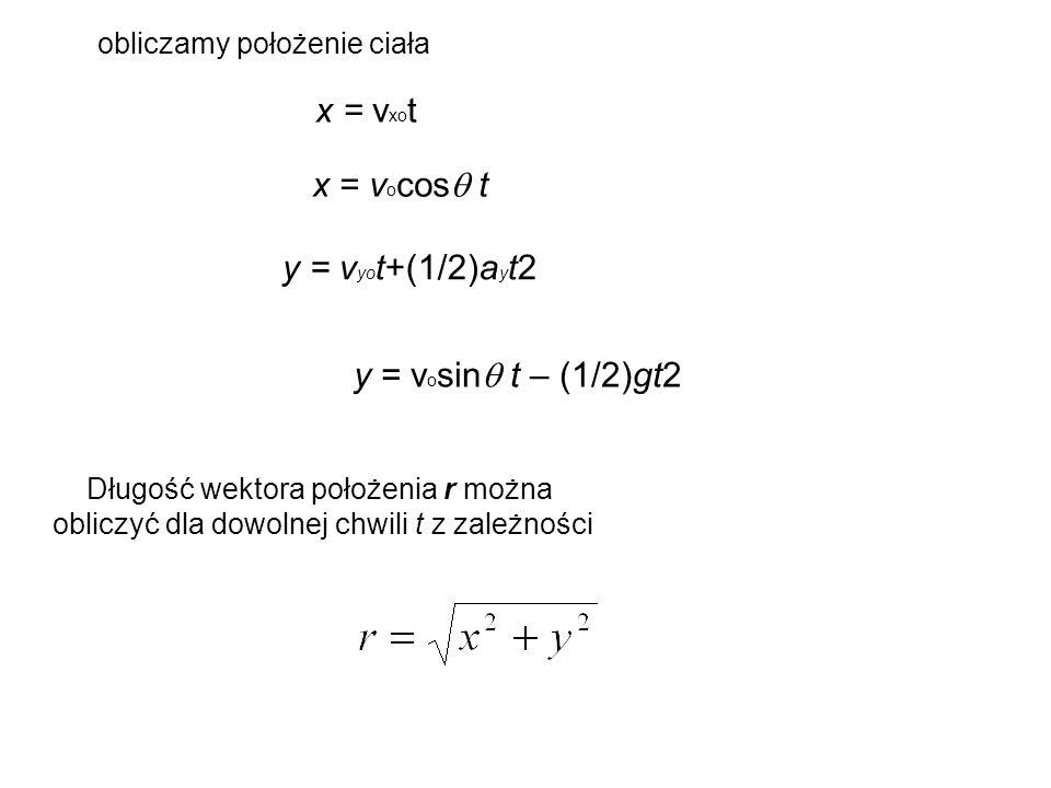 obliczamy położenie ciała x = v xo t x = v o cos  t y = v yo t+(1/2)a y t2 y = v o sin  t – (1/2)gt2 Długość wektora położenia r można obliczyć dla dowolnej chwili t z zależności