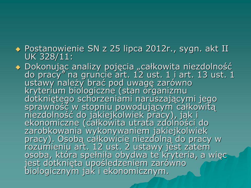 """ Postanowienie SN z 25 lipca 2012r., sygn. akt II UK 328/11:  Dokonując analizy pojęcia """"całkowita niezdolność do pracy"""" na gruncie art. 12 ust. 1 i"""