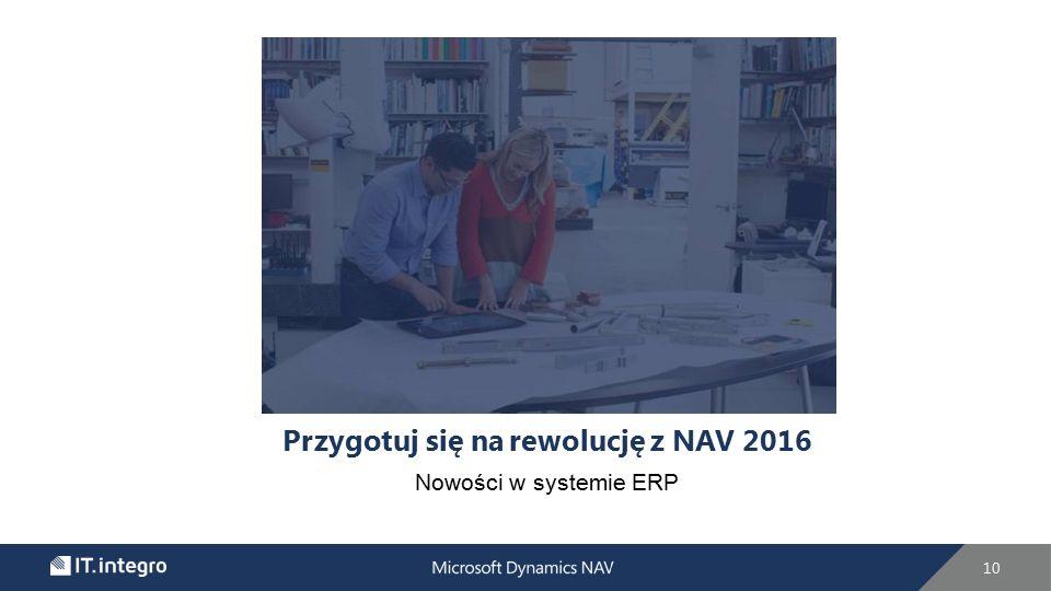 Przygotuj się na rewolucję z NAV 2016 Nowości w systemie ERP 10