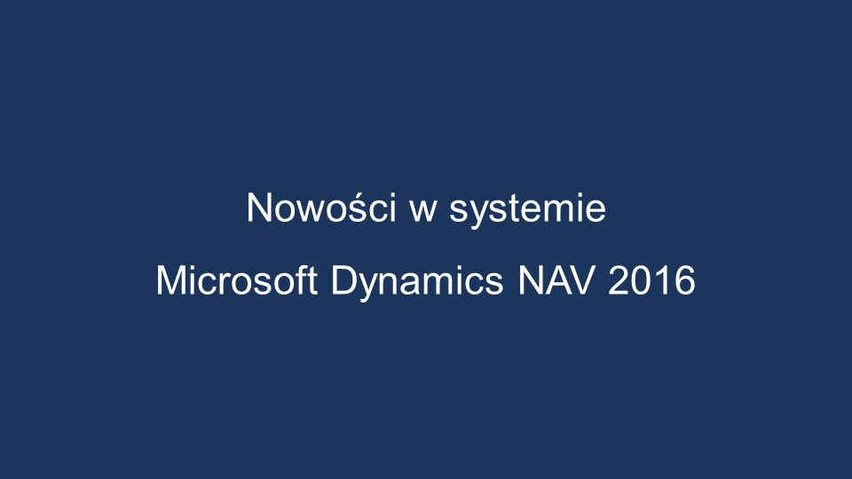Nowości w systemie Microsoft Dynamics NAV 2016