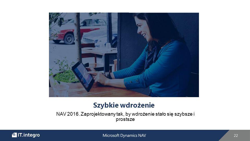 Szybkie wdrożenie NAV 2016. Zaprojektowany tak, by wdrożenie stało się szybsze i prostsze 22
