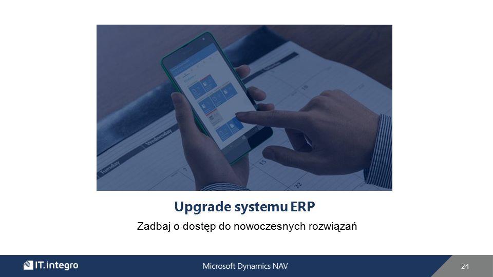 Upgrade systemu ERP Zadbaj o dostęp do nowoczesnych rozwiązań 24