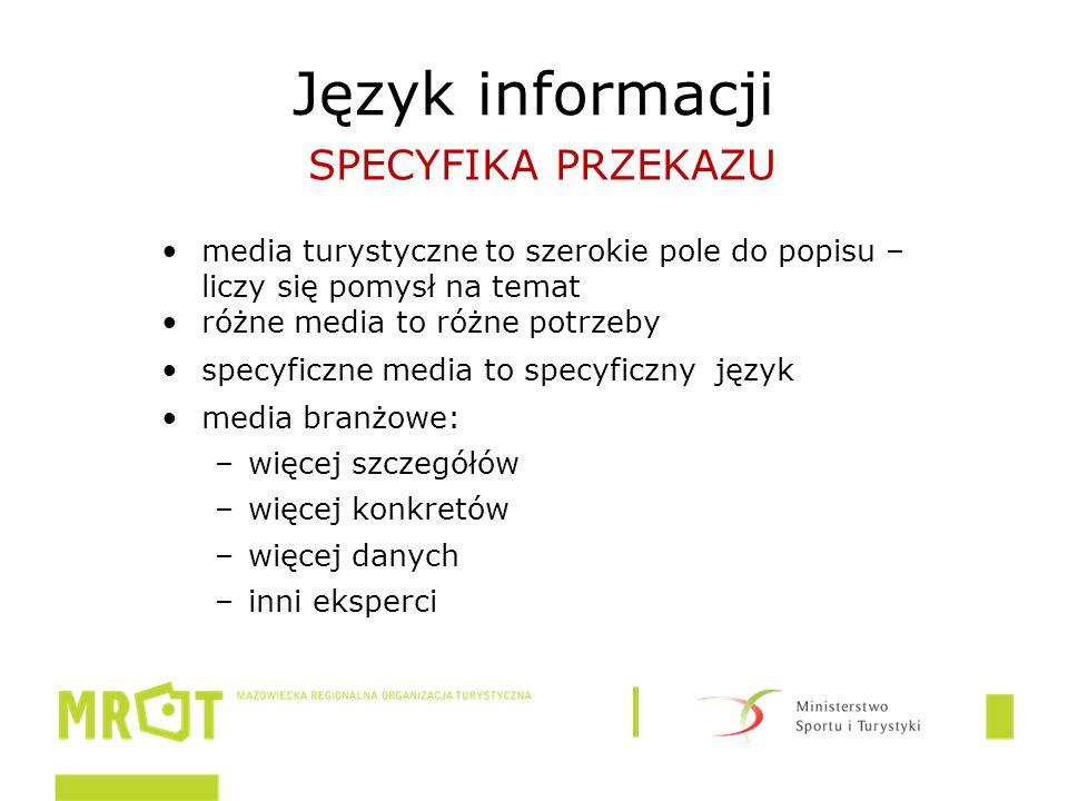 Język informacji media turystyczne to szerokie pole do popisu – liczy się pomysł na temat różne media to różne potrzeby specyficzne media to specyficzny język media branżowe: –więcej szczegółów –więcej konkretów –więcej danych –inni eksperci SPECYFIKA PRZEKAZU