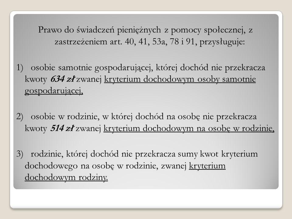 Prawo do świadczeń pieniężnych z pomocy społecznej, z zastrzeżeniem art. 40, 41, 53a, 78 i 91, przysługuje: 1) osobie samotnie gospodarującej, której