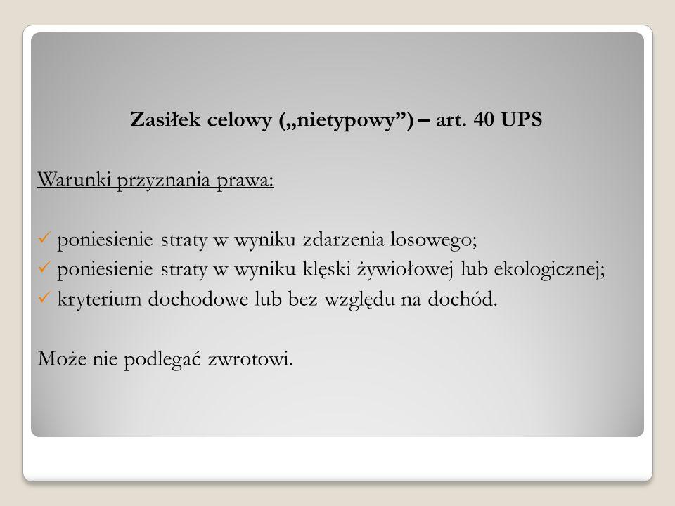 """Zasiłek celowy (""""nietypowy"""") – art. 40 UPS Warunki przyznania prawa: poniesienie straty w wyniku zdarzenia losowego; poniesienie straty w wyniku klęsk"""