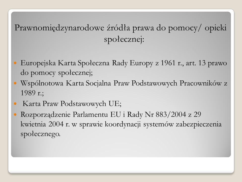 Prawnomiędzynarodowe źródła prawa do pomocy/ opieki społecznej: Europejska Karta Społeczna Rady Europy z 1961 r., art. 13 prawo do pomocy społecznej;