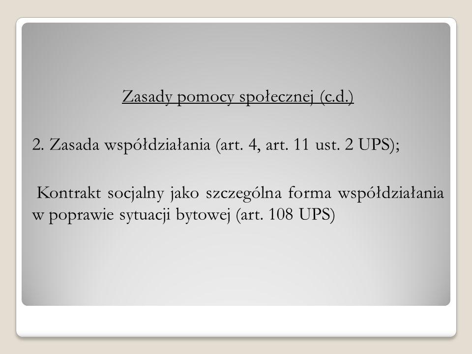 Zasady pomocy społecznej (c.d.) 2. Zasada współdziałania (art. 4, art. 11 ust. 2 UPS); Kontrakt socjalny jako szczególna forma współdziałania w popraw
