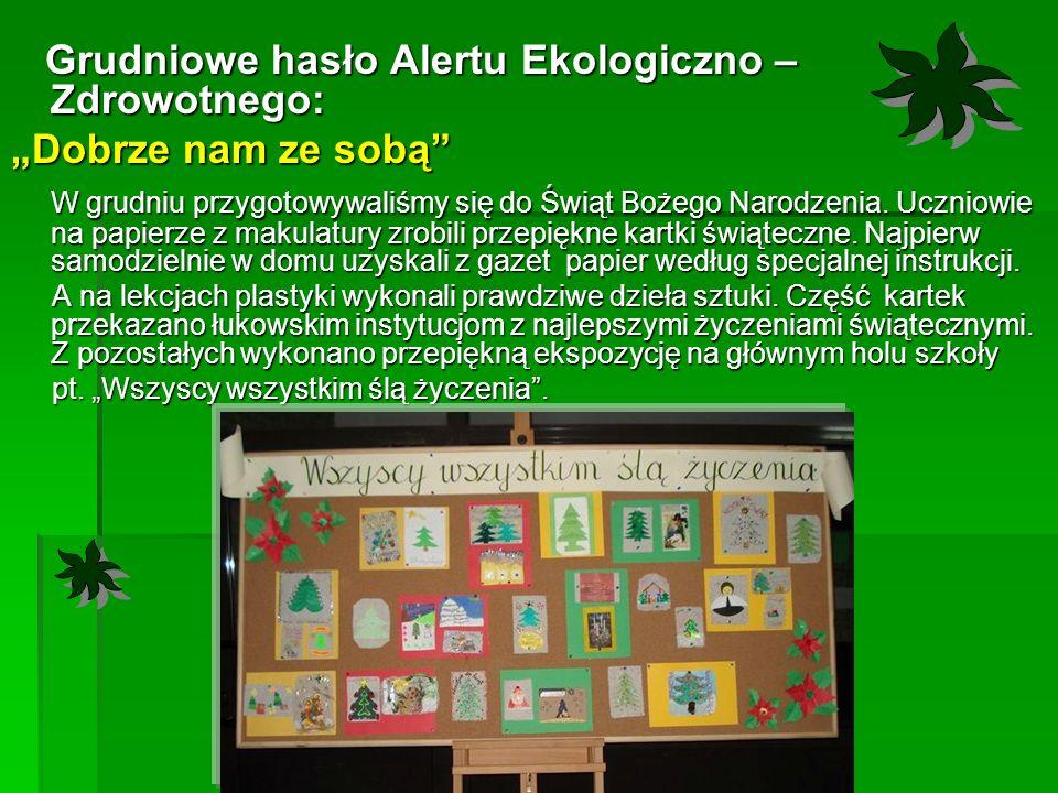 """Grudniowe hasło Alertu Ekologiczno – Zdrowotnego: Grudniowe hasło Alertu Ekologiczno – Zdrowotnego: """"Dobrze nam ze sobą W grudniu przygotowywaliśmy się do Świąt Bożego Narodzenia."""
