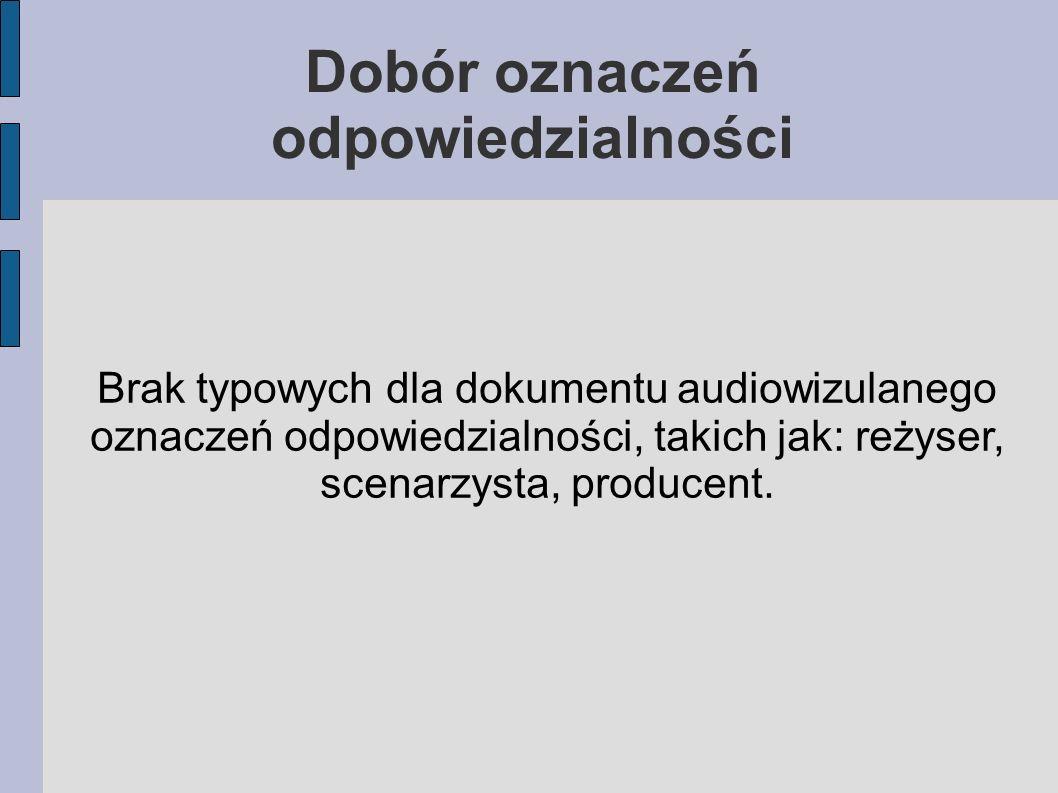 Brak typowych dla dokumentu audiowizulanego oznaczeń odpowiedzialności, takich jak: reżyser, scenarzysta, producent.