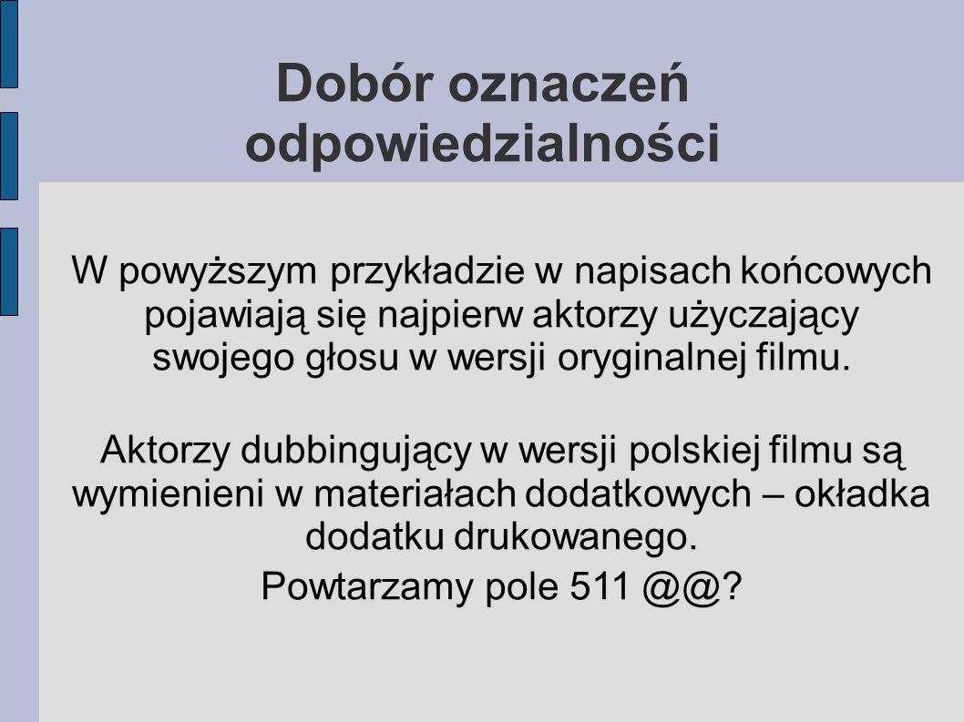W powyższym przykładzie w napisach końcowych pojawiają się najpierw aktorzy użyczający swojego głosu w wersji oryginalnej filmu.