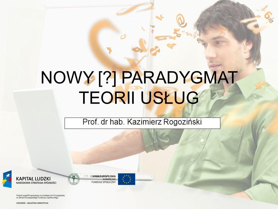 NOWY [?] PARADYGMAT TEORII USŁUG Prof. dr hab. Kazimierz Rogoziński