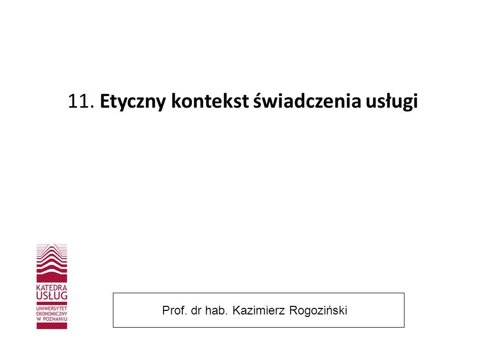 11. Etyczny kontekst świadczenia usługi Prof. dr hab. Kazimierz Rogoziński