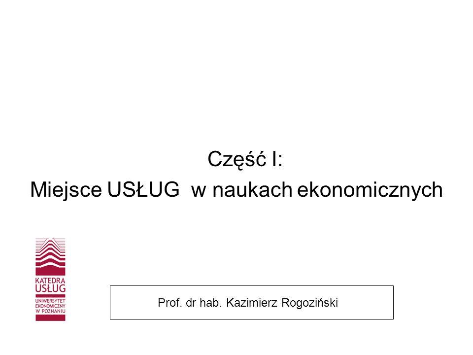 Część I: Miejsce USŁUG w naukach ekonomicznych Prof. dr hab. Kazimierz Rogoziński