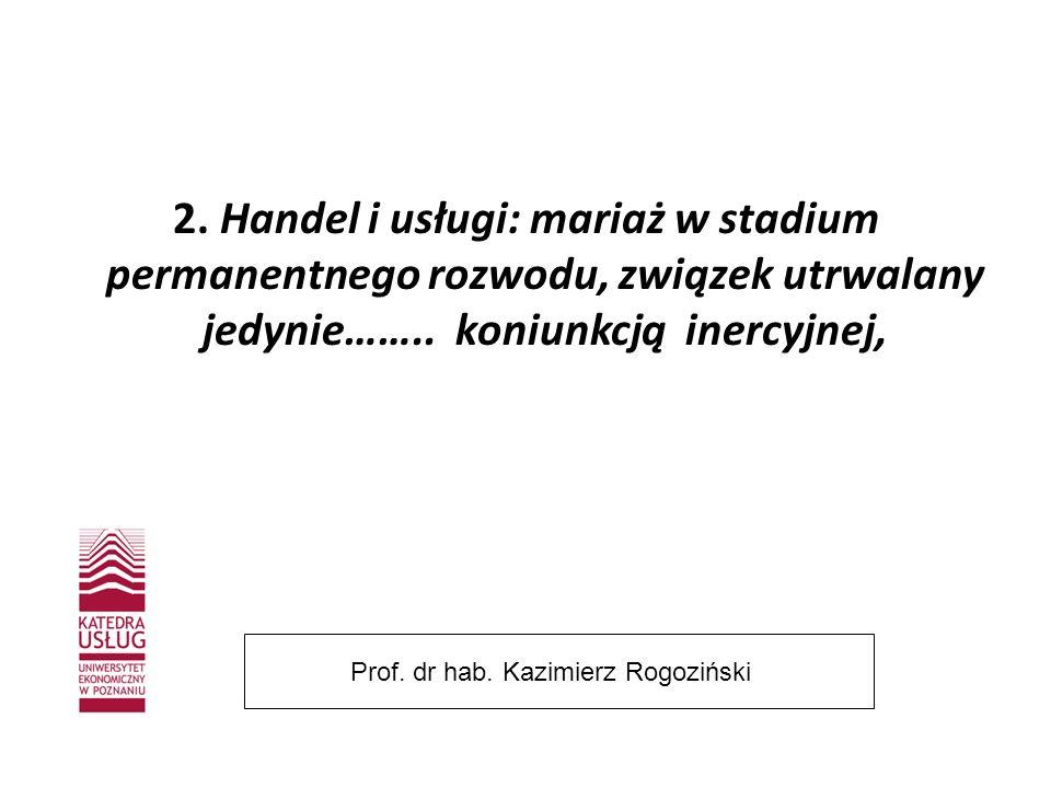 2. Handel i usługi: mariaż w stadium permanentnego rozwodu, związek utrwalany jedynie…….. koniunkcją inercyjnej, Prof. dr hab. Kazimierz Rogoziński