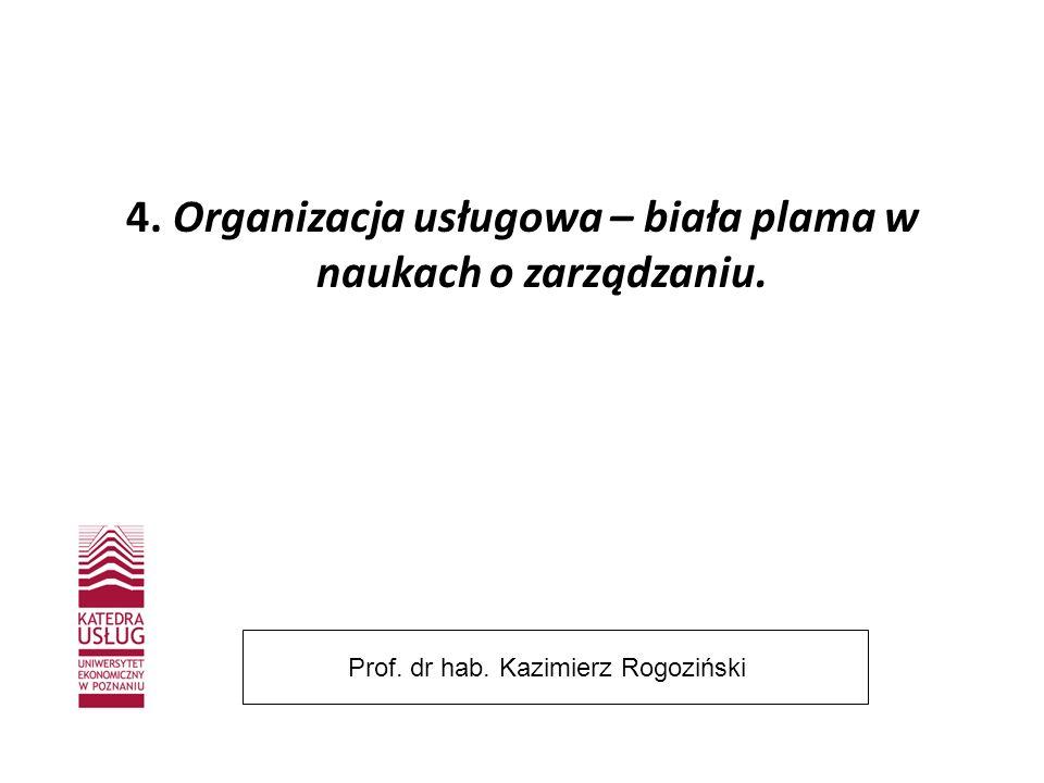4. Organizacja usługowa – biała plama w naukach o zarządzaniu. Prof. dr hab. Kazimierz Rogoziński