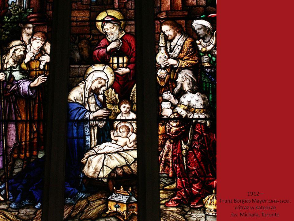 1912 – Franz Borgias Mayer (1848–1926) : witraż w katedrze św. Michała, Toronto