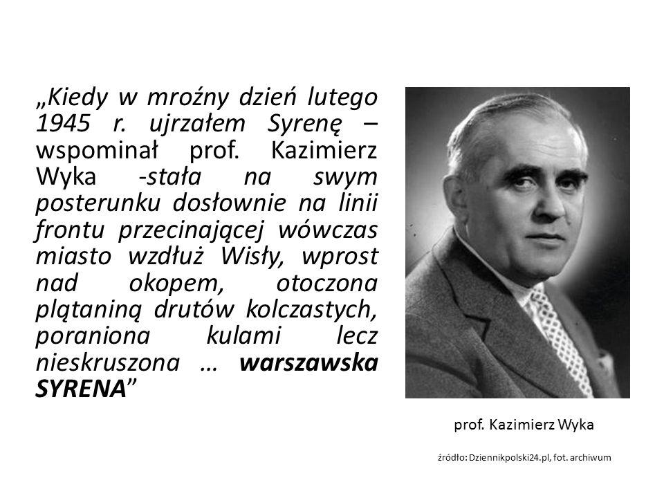 """""""Kiedy w mroźny dzień lutego 1945 r. ujrzałem Syrenę – wspominał prof."""