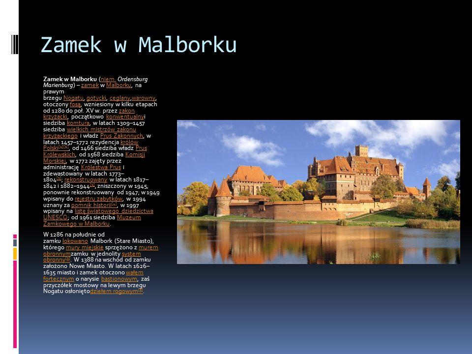 Zamek w Malborku Zamek w Malborku (niem. Ordensburg Marienburg) – zamek w Malborku, na prawym brzegu Nogatu, gotycki, ceglany,warowny, otoczony fosą,