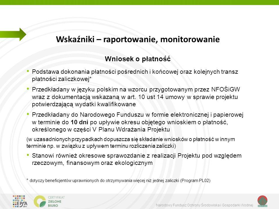Narodowy Fundusz Ochrony Środowiska i Gospodarki Wodnej Wniosek o płatność Podstawa dokonania płatności pośrednich i końcowej oraz kolejnych transz płatności zaliczkowej* Przedkładany w języku polskim na wzorcu przygotowanym przez NFOŚiGW wraz z dokumentacją wskazaną w art.