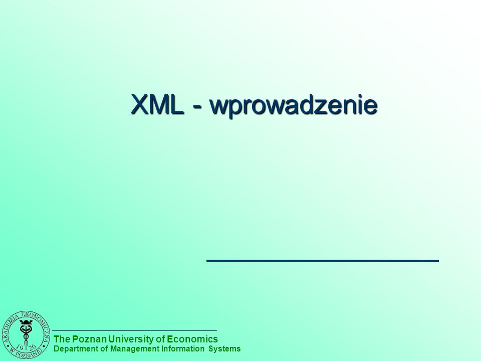 The Poznan University of Economics Department of Management Information Systems XML - wprowadzenie