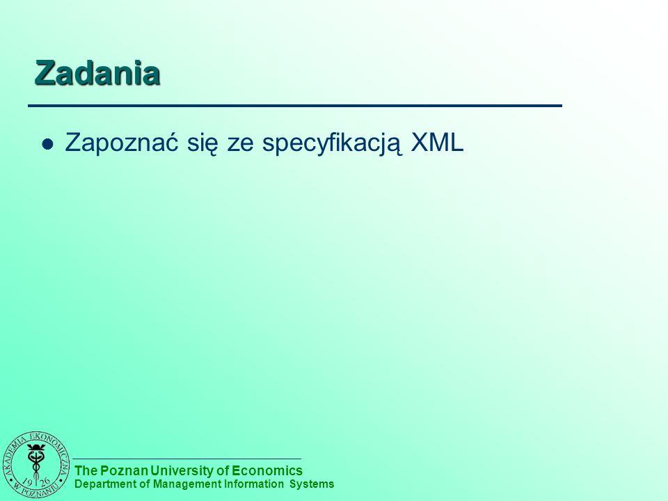 The Poznan University of Economics Department of Management Information Systems Zadania Zapoznać się ze specyfikacją XML