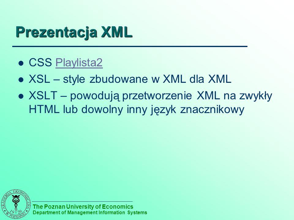 The Poznan University of Economics Department of Management Information Systems Prezentacja XML CSS Playlista2Playlista2 XSL – style zbudowane w XML d