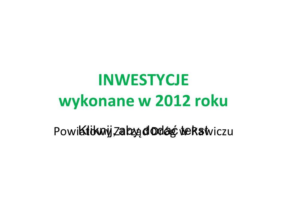 Kliknij, aby dodać tekst INWESTYCJE wykonane w 2012 roku Powiatowy Zarząd Dróg w Rawiczu