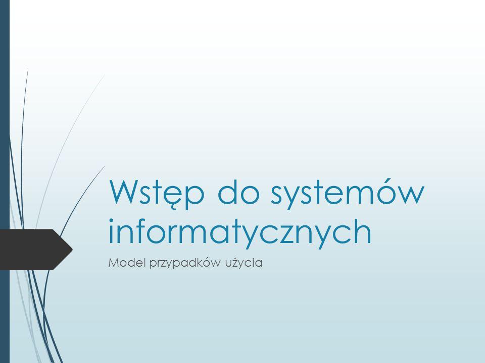 Wstęp do systemów informatycznych Model przypadków użycia