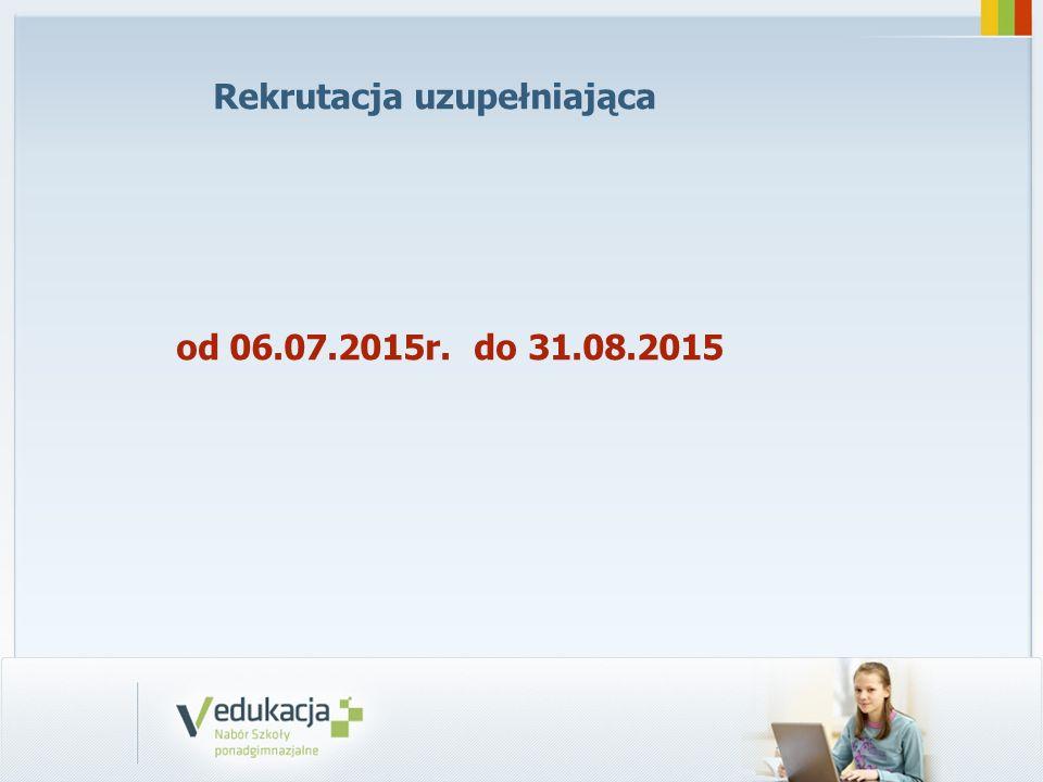 Rekrutacja uzupełniająca od 06.07.2015r. do 31.08.2015