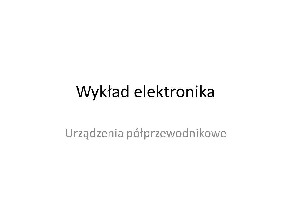 Wykład elektronika Urządzenia półprzewodnikowe