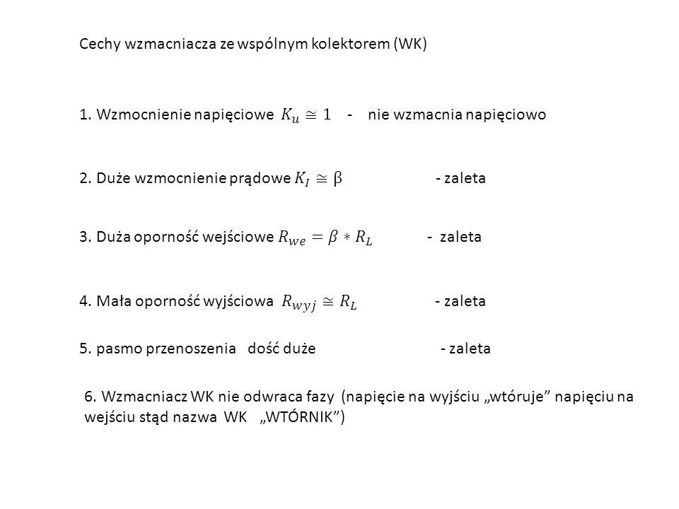Cechy wzmacniacza ze wspólnym kolektorem (WK) 5.pasmo przenoszenia dość duże - zaleta 6.