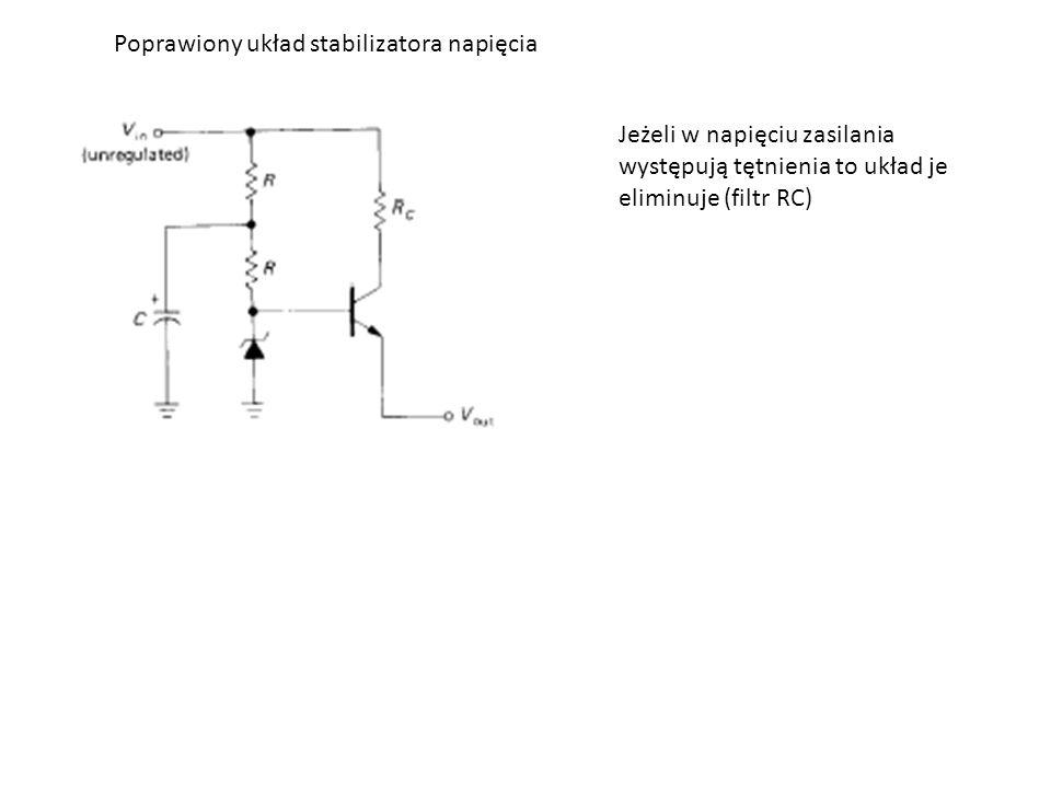 Poprawiony układ stabilizatora napięcia Jeżeli w napięciu zasilania występują tętnienia to układ je eliminuje (filtr RC)